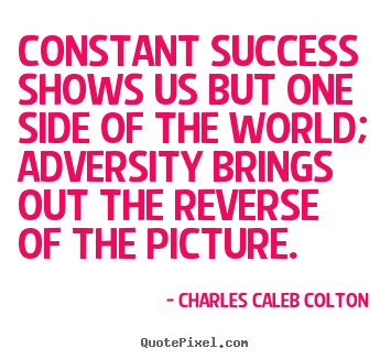 Customize picture quote about success - Constant success shows us but one side of the world; adversity..