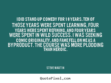 Create custom picture quotes about success - I did stand-up comedy for 18 years. ten of those years..