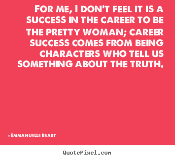 Emmanuelle Beart poster sayings - For me, i don't feel it is a success in the career to be.. - Success quote