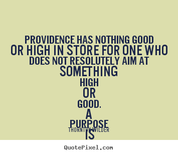 Create your own photo sayings about success - Providence has nothing good or high in store for one who does not..