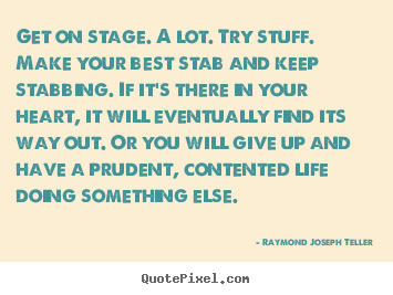 Quotes about success - Get on stage. a lot. try stuff. make your best stab and keep stabbing...