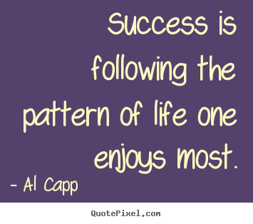 Design picture quotes about success - Success is following the pattern of life one..
