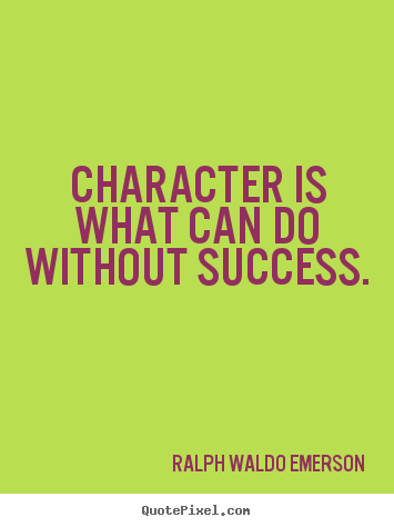 Quotes about success - Character is what can do without success.