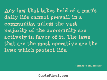 Any law that takes hold of a man's daily.. Henry Ward Beecher great success quotes