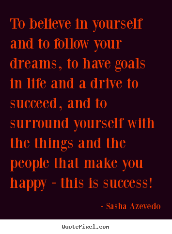 Make picture quotes about success - To believe in yourself and to follow your dreams,..