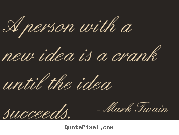 Mark Twain picture quotes - A person with a new idea is a crank until the idea succeeds. - Success quote