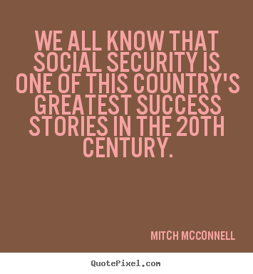 Mitch McConnell picture quotes - We all know that social security is one of this country's greatest success.. - Success quotes