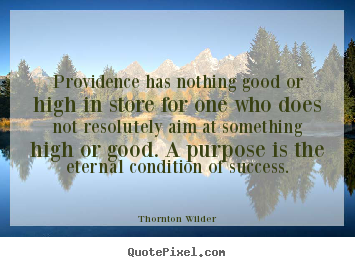 Success quotes - Providence has nothing good or high in store for one who does..