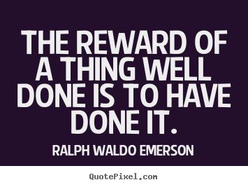 Quote about success - The reward of a thing well done is to have..