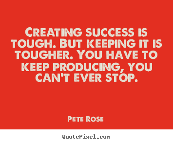 Success quotes - Creating success is tough. but keeping it is tougher. you..