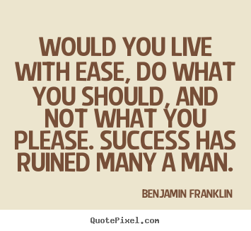 Success quote - Would you live with ease, do what you should,..