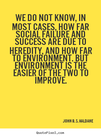 We do not know, in most cases, how far social failure and success are.. John B. S. Haldane good success quotes