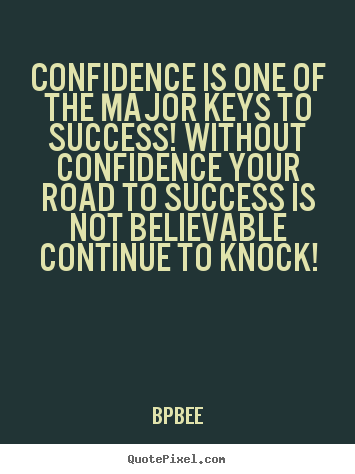BPBEE picture quotes - Confidence is one of the major keys to success! without.. - Success quotes