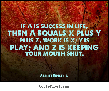 Albert Einstein photo quotes - If a is success in life, then a equals x.. - Success quotes