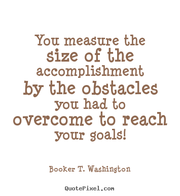 Success quotes - You measure the size of the accomplishment..