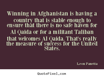 Quotes about success - Winning in afghanistan is having a country..
