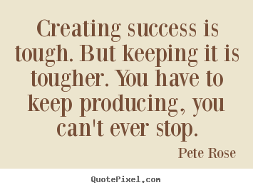 Design your own image sayings about success - Creating success is tough. but keeping it is tougher. you..