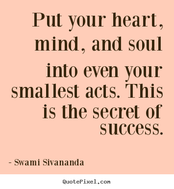 Swami Sivananda picture quotes - Put your heart, mind, and soul into even your smallest acts... - Success quotes