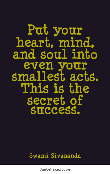 Make personalized photo quote about success - Put your heart, mind, and soul into even your smallest acts. this is..