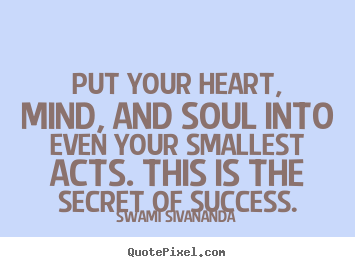 Create graphic picture quotes about success - Put your heart, mind, and soul into even your smallest..