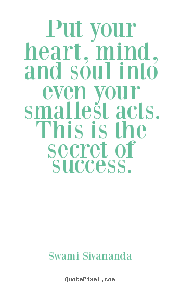 Quote about success - Put your heart, mind, and soul into even your..