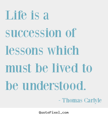 Quotes about success - Life is a succession of lessons which must be lived to be..