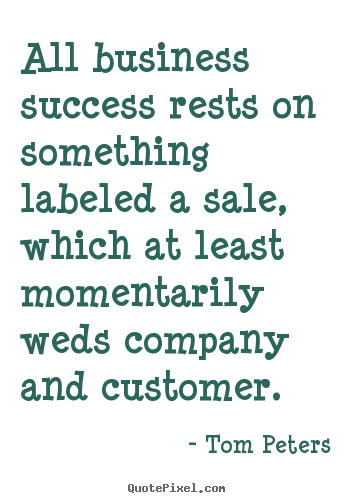 Create image quotes about success - All business success rests on something labeled a sale, which..