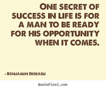 One secret of success in life is for a man.. Benjamin Disraeli  success quotes