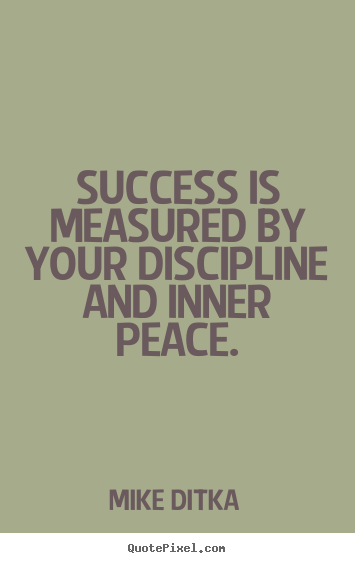 Quotes about success - Success is measured by your discipline and inner peace.