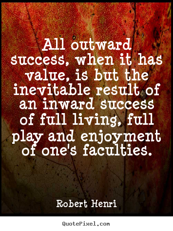 Create pictures sayings about success - All outward success, when it has value, is but the inevitable..