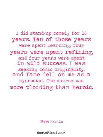 Quote about success - I did stand-up comedy for 18 years. ten of those years..