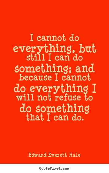 Success quote - I cannot do everything, but still i can do something; and..