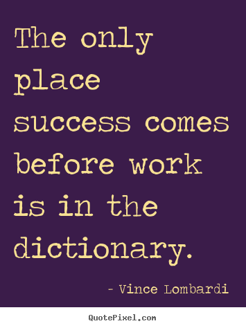 Success sayings - The only place success comes before work..