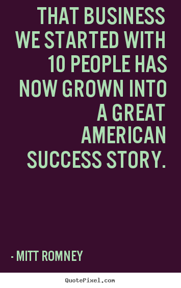 Design custom picture quotes about success - That business we started with 10 people..