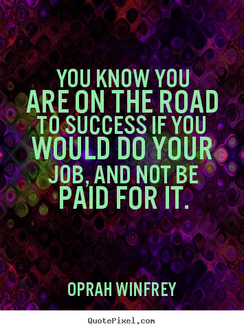 Success quotes - You know you are on the road to success if you would..
